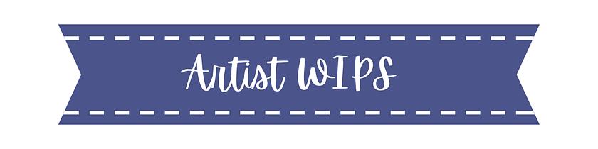 Artist WIPS